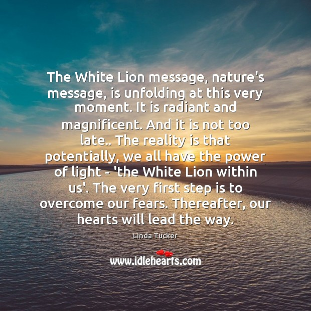 The White Lion message, nature's message, is unfolding at this very moment. Image