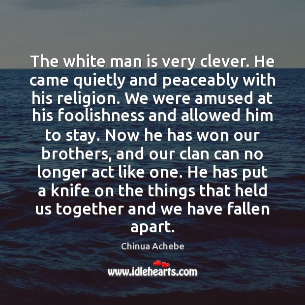The white man is very clever. He came quietly and peaceably with Chinua Achebe Picture Quote