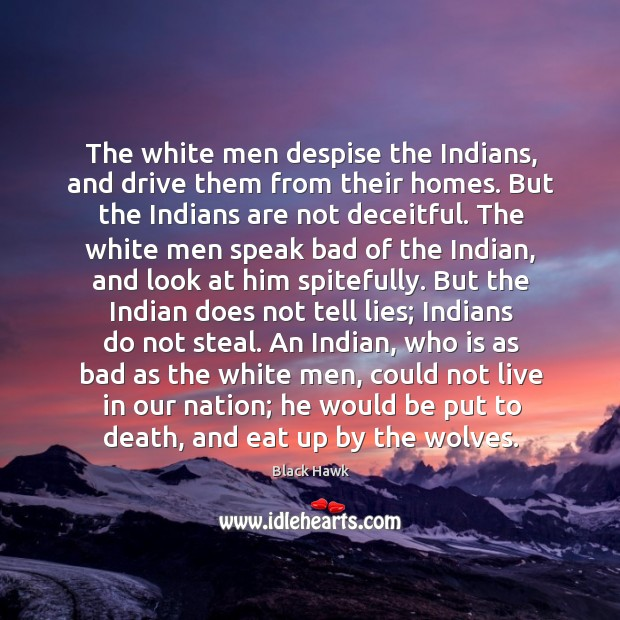 Image, The white men despise the Indians, and drive them from their homes.