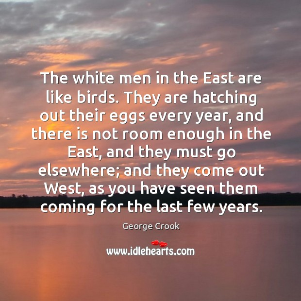 The white men in the east are like birds. They are hatching out their eggs every year Image