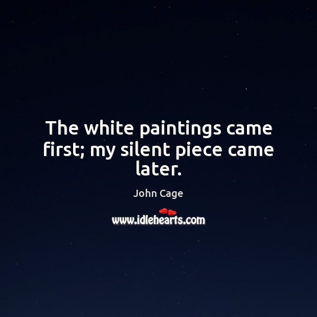 Image, The white paintings came first; my silent piece came later.