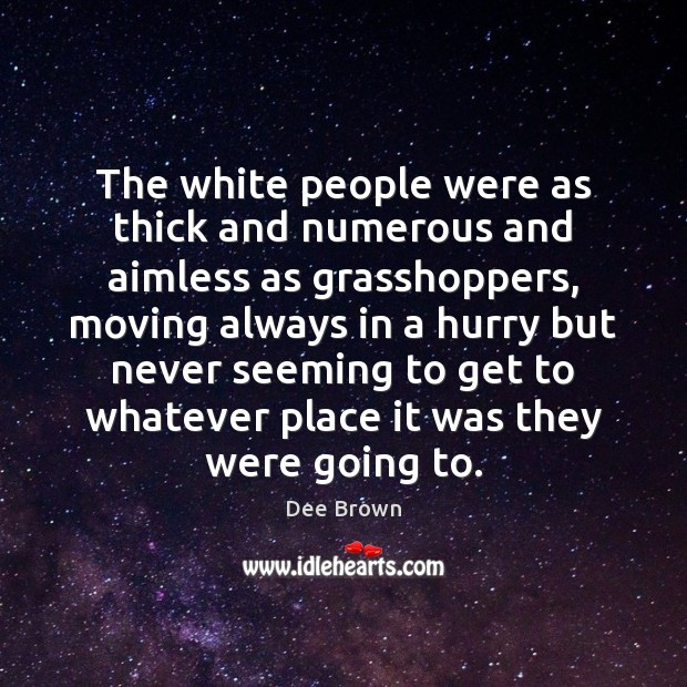 The white people were as thick and numerous and aimless as grasshoppers, Image