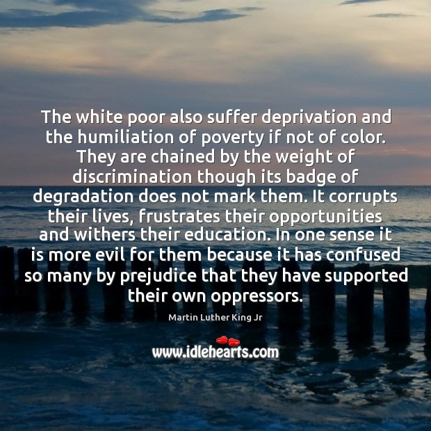 The white poor also suffer deprivation and the humiliation of poverty if Image