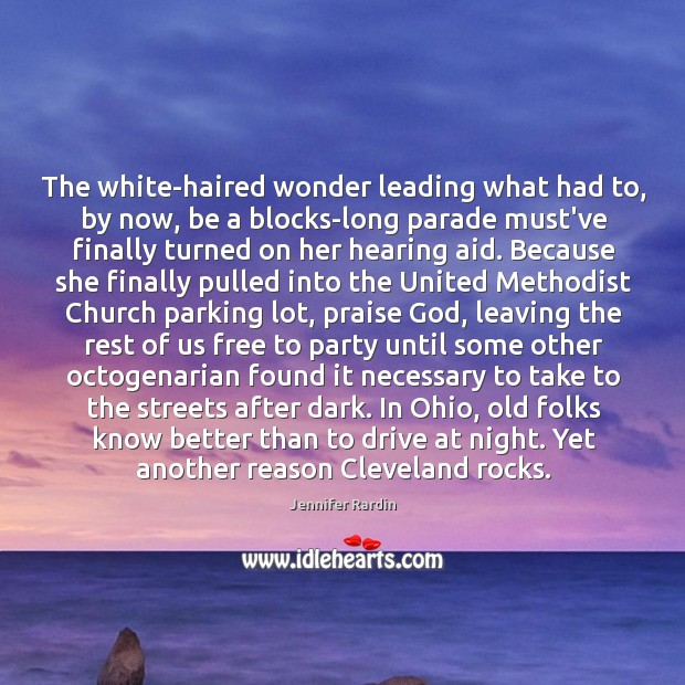 The white-haired wonder leading what had to, by now, be a blocks-long Jennifer Rardin Picture Quote