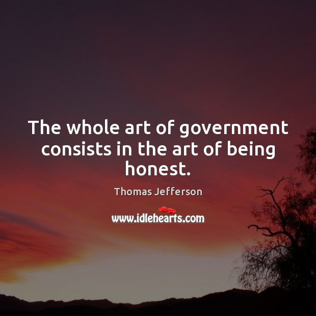 The whole art of government consists in the art of being honest. Image