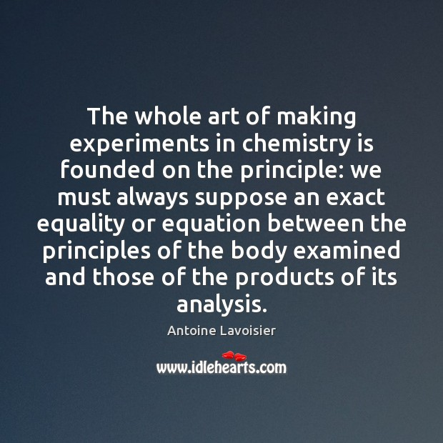 Image, The whole art of making experiments in chemistry is founded on the