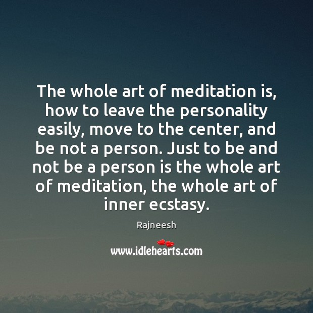 The whole art of meditation is, how to leave the personality easily, Image