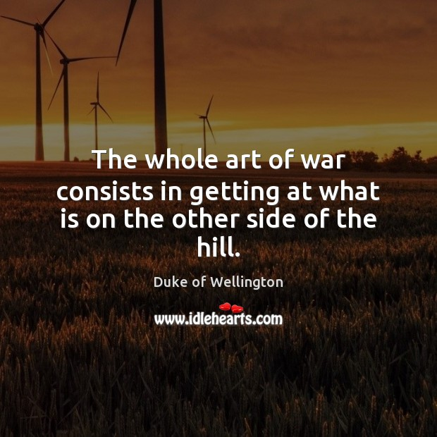 Image, The whole art of war consists in getting at what is on the other side of the hill.