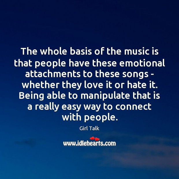 The whole basis of the music is that people have these emotional Image