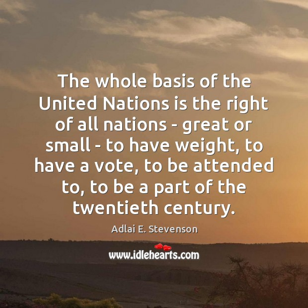 Image, The whole basis of the United Nations is the right of all