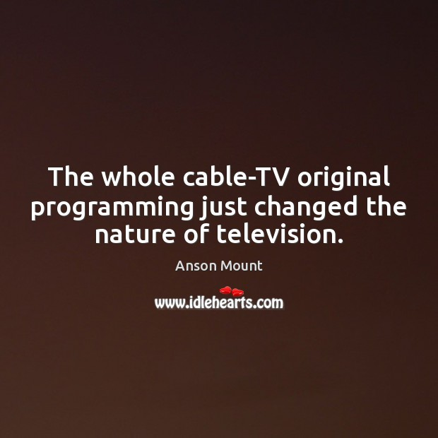 Image, The whole cable-TV original programming just changed the nature of television.