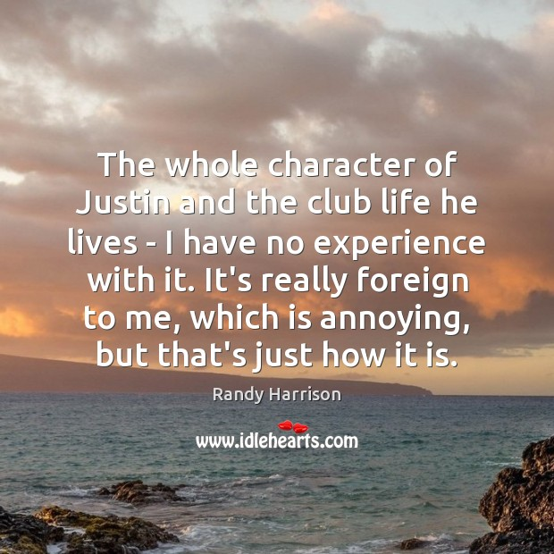 The whole character of Justin and the club life he lives – Randy Harrison Picture Quote