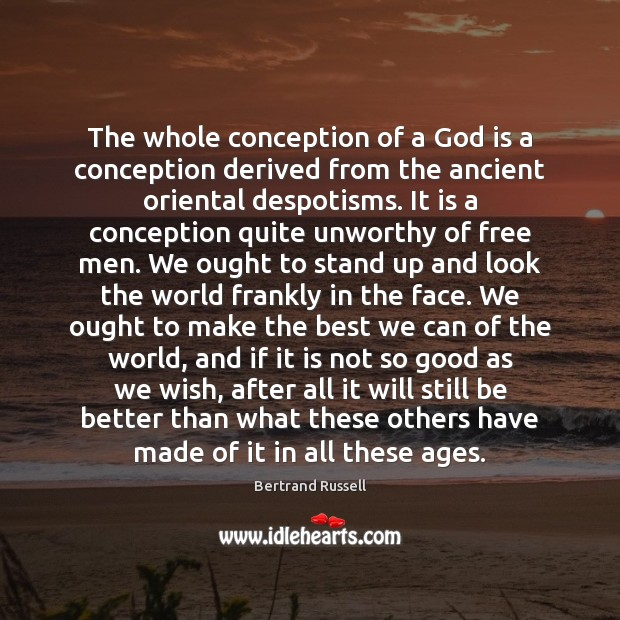 The whole conception of a God is a conception derived from the Image