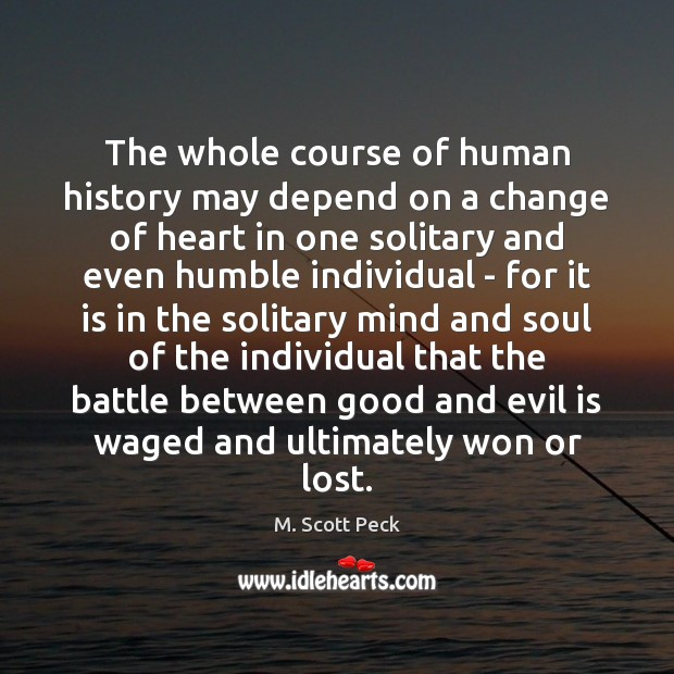 The whole course of human history may depend on a change of M. Scott Peck Picture Quote