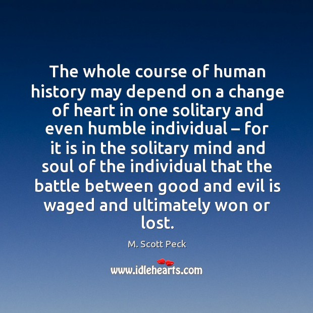 Image, The whole course of human history may depend on a change of heart in one solitary and even humble individual