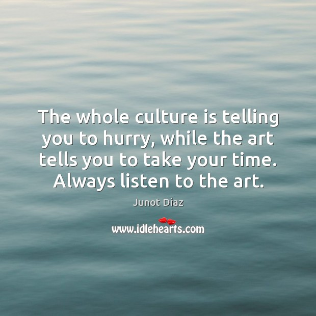 The whole culture is telling you to hurry, while the art tells Image