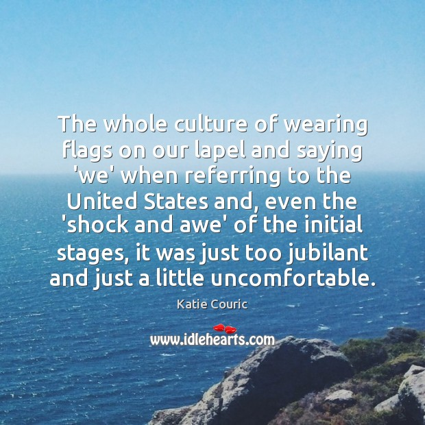 The whole culture of wearing flags on our lapel and saying 'we' Katie Couric Picture Quote