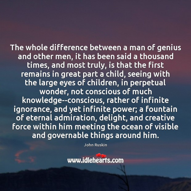 The whole difference between a man of genius and other men, it John Ruskin Picture Quote