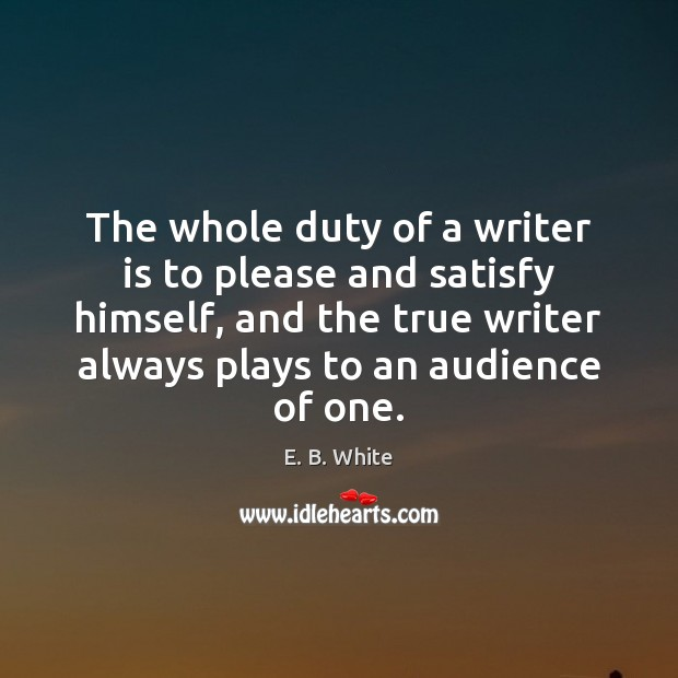 Image, The whole duty of a writer is to please and satisfy himself,