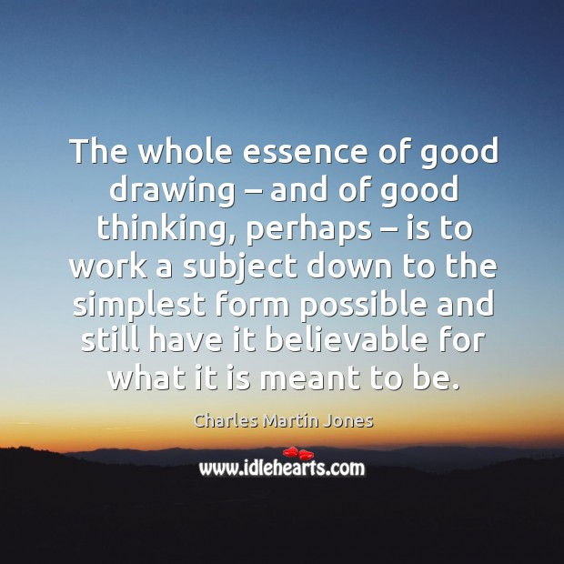 Image, The whole essence of good drawing – and of good thinking, perhaps – is to work a subject
