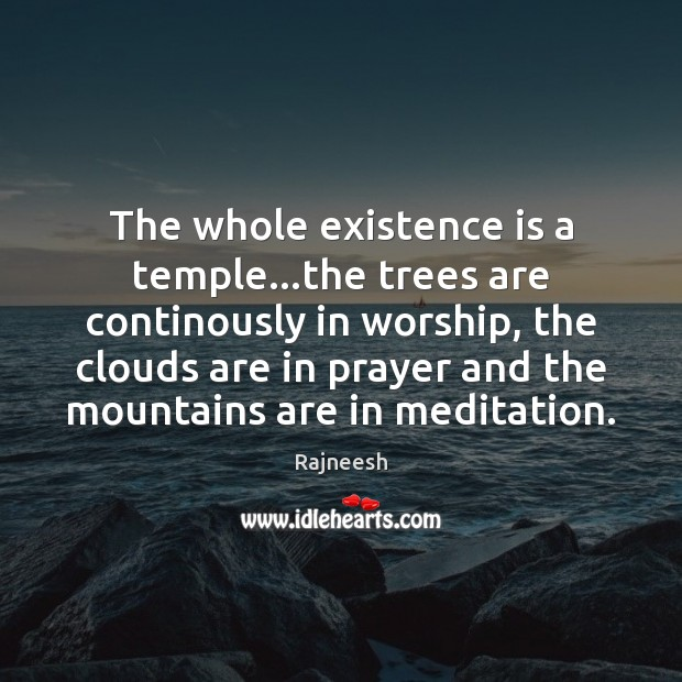 Image, The whole existence is a temple…the trees are continously in worship,