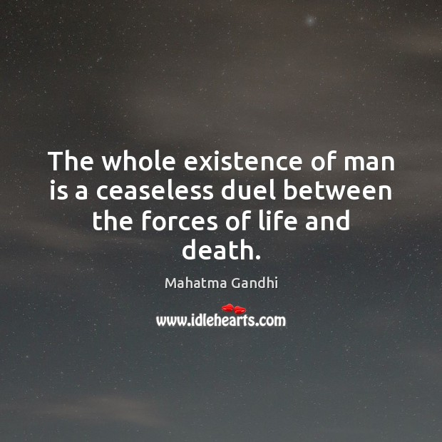 The whole existence of man is a ceaseless duel between the forces of life and death. Image