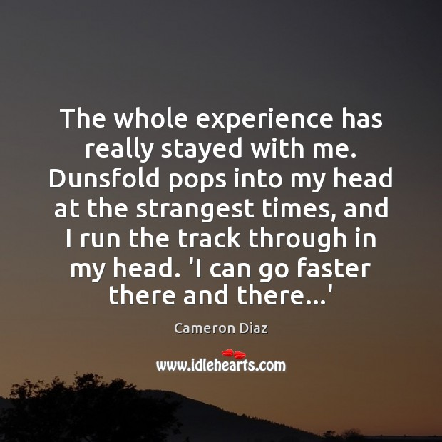 The whole experience has really stayed with me. Dunsfold pops into my Cameron Diaz Picture Quote