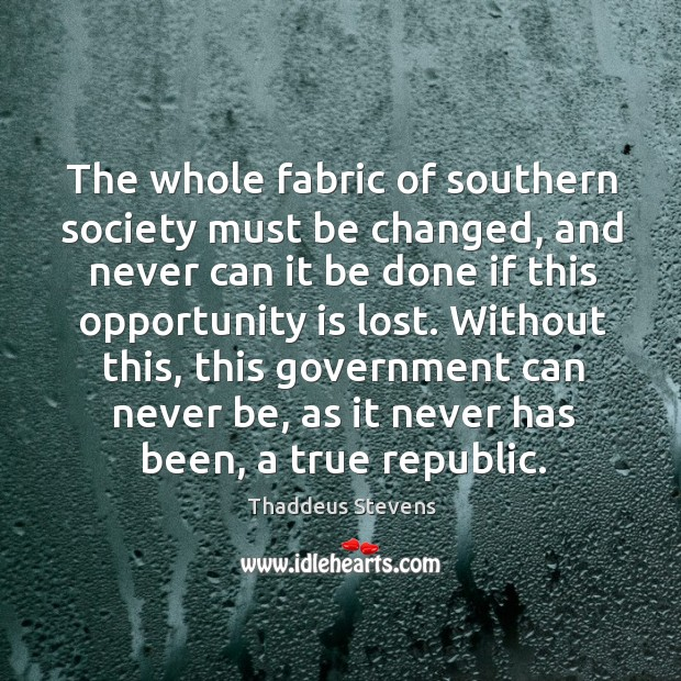Image, The whole fabric of southern society must be changed, and never can
