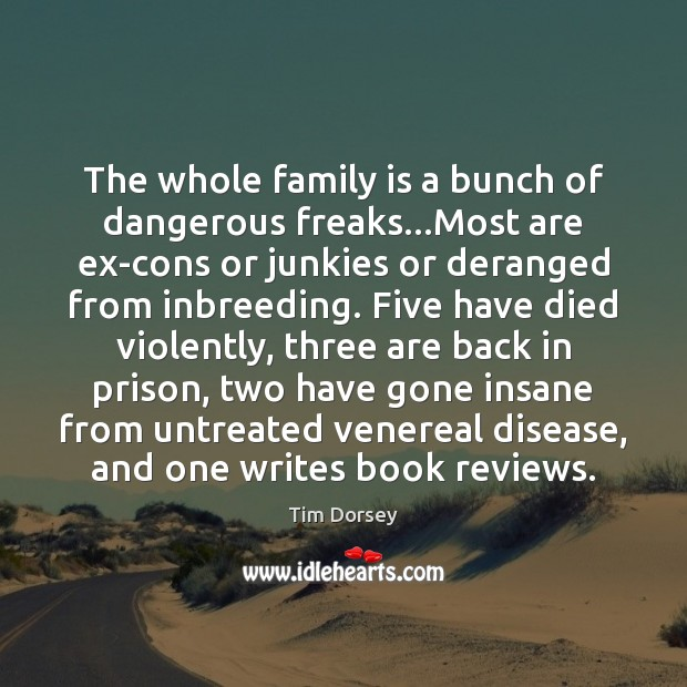 The whole family is a bunch of dangerous freaks…Most are ex-cons Image