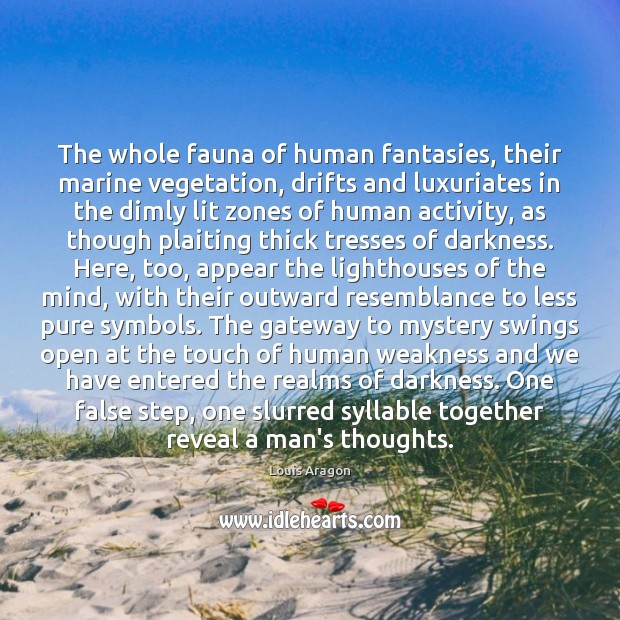 The whole fauna of human fantasies, their marine vegetation, drifts and luxuriates Louis Aragon Picture Quote