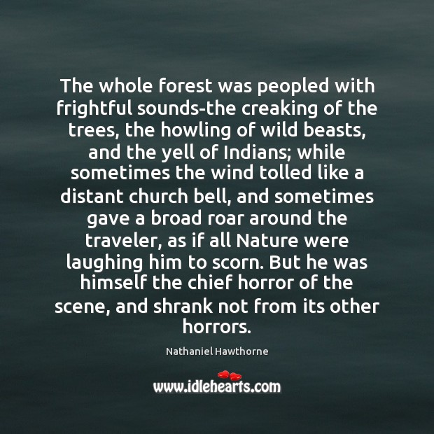 The whole forest was peopled with frightful sounds-the creaking of the trees, Image