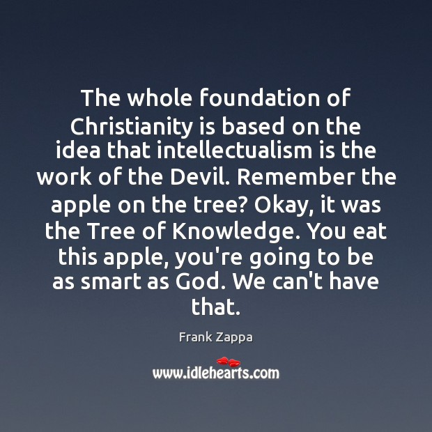 The whole foundation of Christianity is based on the idea that intellectualism Image
