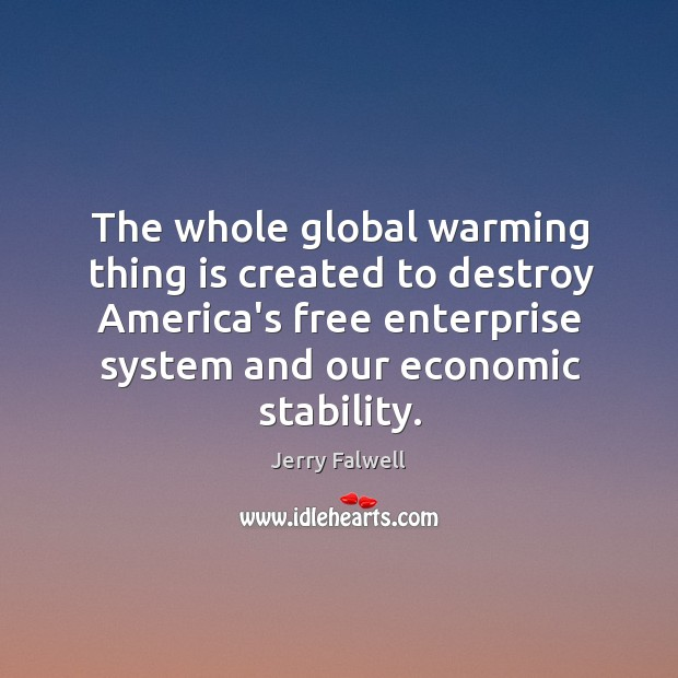 The whole global warming thing is created to destroy America's free enterprise Jerry Falwell Picture Quote