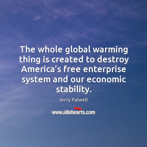 Image, The whole global warming thing is created to destroy america's free enterprise system and our economic stability.