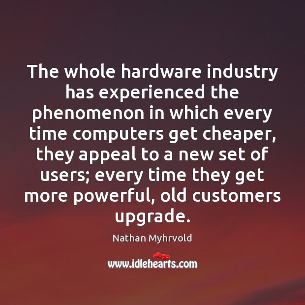 Image, The whole hardware industry has experienced the phenomenon in which every time