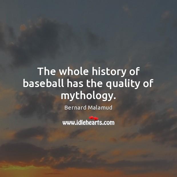 Image, The whole history of baseball has the quality of mythology.