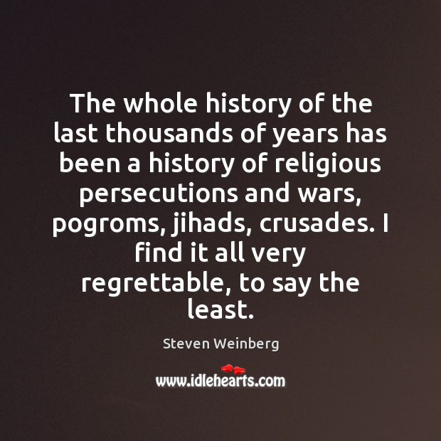 The whole history of the last thousands of years has been a Steven Weinberg Picture Quote
