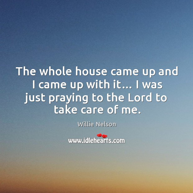 The whole house came up and I came up with it… I was just praying to the lord to take care of me. Image