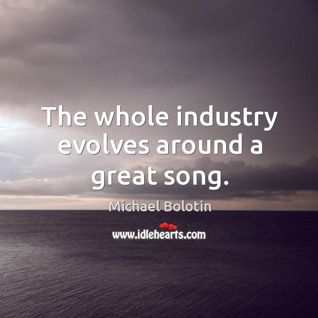 The whole industry evolves around a great song. Image