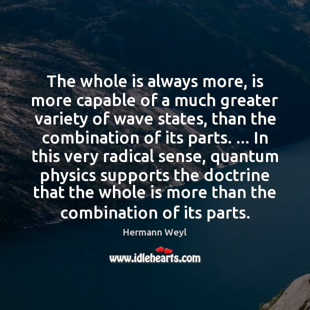The whole is always more, is more capable of a much greater Image