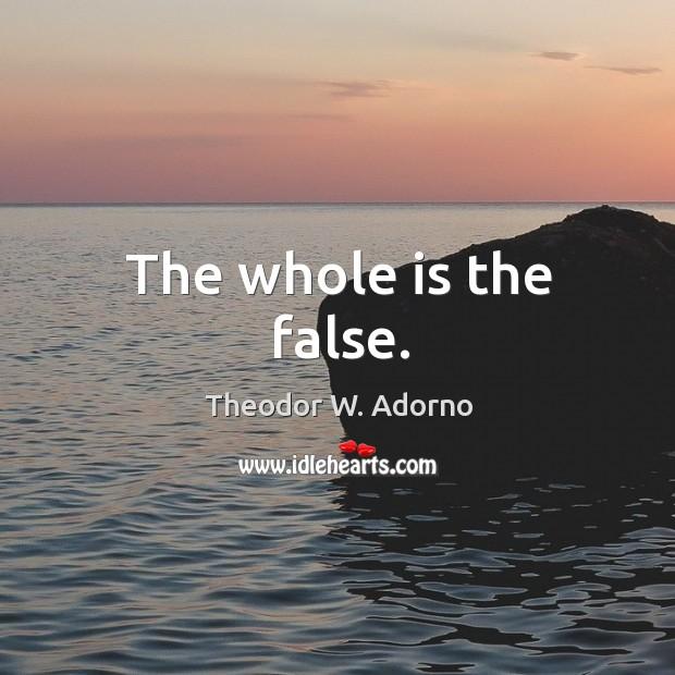 The whole is the false. Image