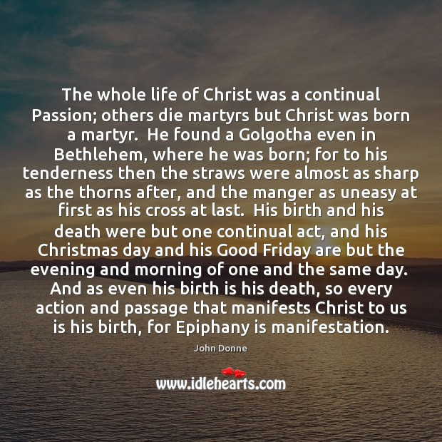 The whole life of Christ was a continual Passion; others die martyrs Image