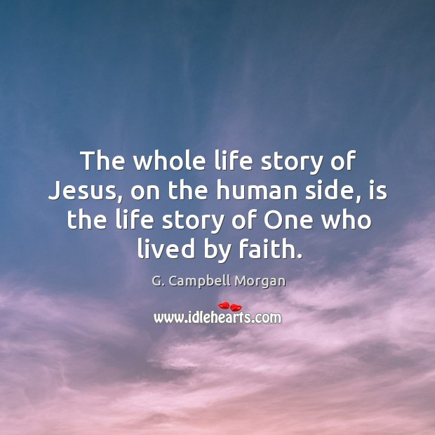 The whole life story of Jesus, on the human side, is the G. Campbell Morgan Picture Quote