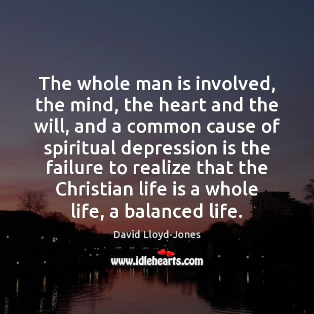 The whole man is involved, the mind, the heart and the will, David Lloyd-Jones Picture Quote