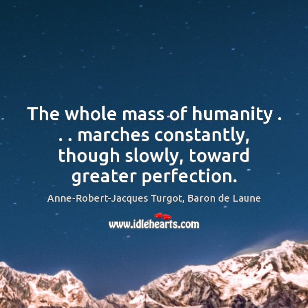 Image, The whole mass of humanity . . . marches constantly, though slowly, toward greater perfection.