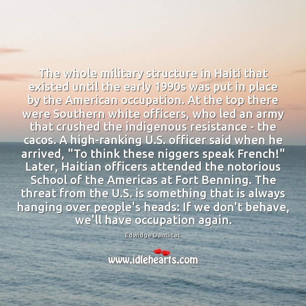 The whole military structure in Haiti that existed until the early 1990s Edwidge Danticat Picture Quote