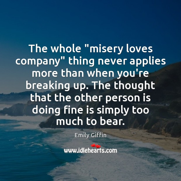 "Image, The whole ""misery loves company"" thing never applies more than when you're"