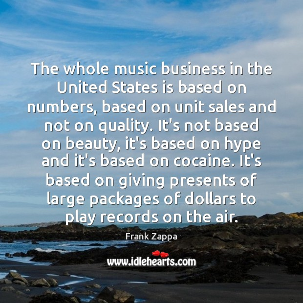 The whole music business in the United States is based on numbers, Frank Zappa Picture Quote