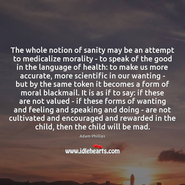 Image, The whole notion of sanity may be an attempt to medicalize morality