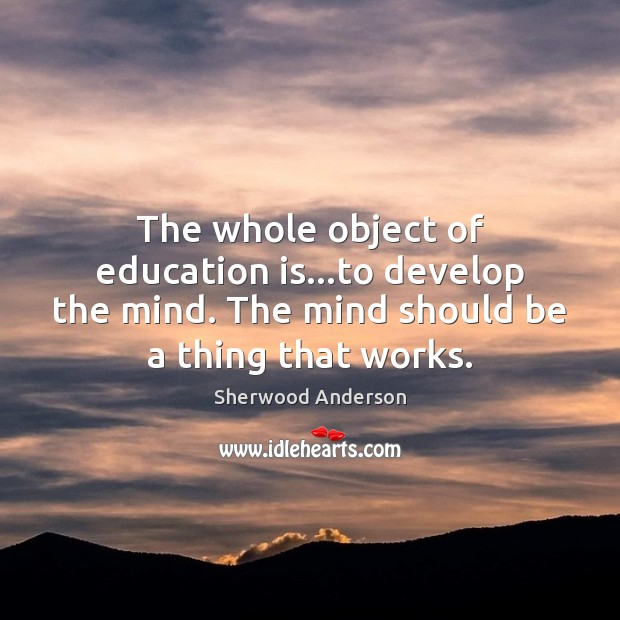 Image, The whole object of education is…to develop the mind. The mind